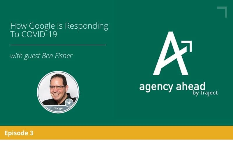 Ben Fisher Google covid-19 agency ahead podcast